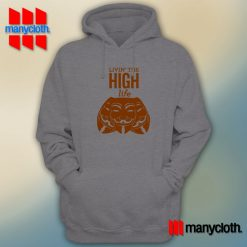 Living The High Life Hoodie is the best and cheap designs clothing for gift
