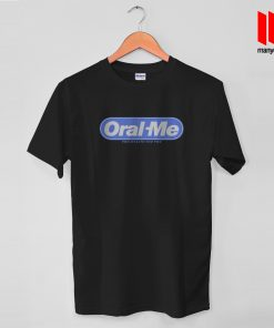 Oral-Me T Shirt is the best and cheap designs clothing
