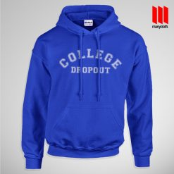 College Dropout Hoodie is the best and cheap designs clothing for gift