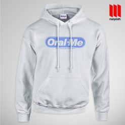 Oral-Me Hoodie is the best and cheap designs clothing for gift