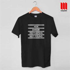 404 Error Motivation Not Found T Shirt