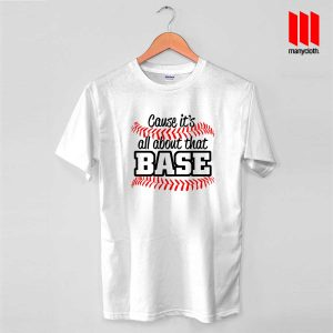 Cause It's All About That Base T Shirt