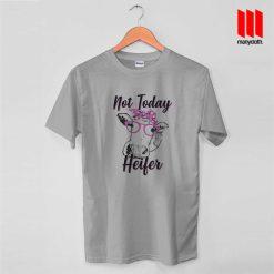 Not Today Heifer Cow T Shirt