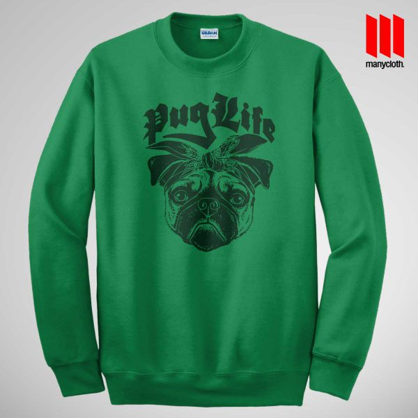 The Puglife Sweatshirt Green 600x600 The Pug Life Sweatshirt