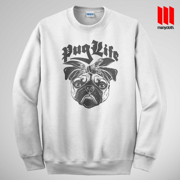 The Puglife Sweatshirt White 600x600 The Pug Life Sweatshirt