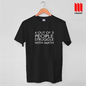 4 Out Of 3 People Struggle With Math Quote T Shirt