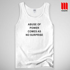 Abuse Of Power Comes As No Surprise Tank Top Unisex