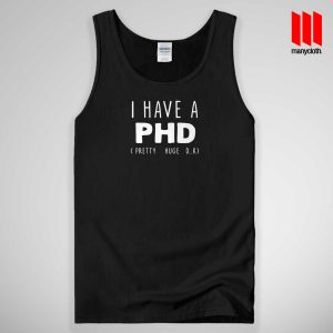 I HAVE A PHD Funny Tank Top Unisex