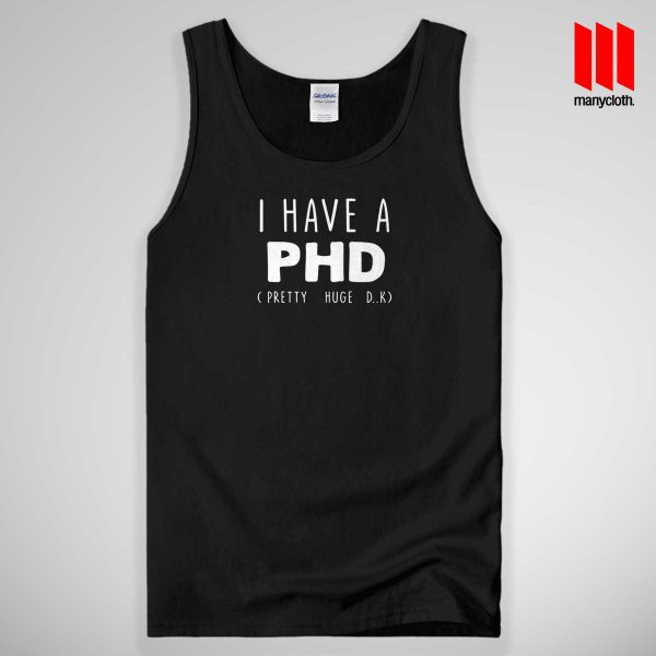 I HAVE A PHD Funny 600x600 I HAVE A PHD Funny Tank Top Unisex