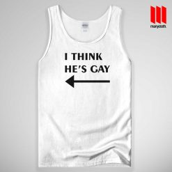 I Think He's Gay Tank Top Unisex