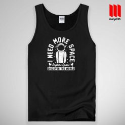 I need More Space Tank Top Unisex