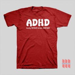 ADHD Body Tired Brain Wired T-shirt