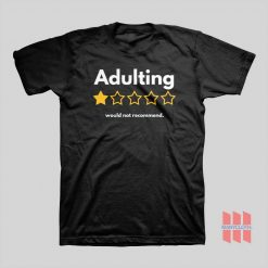 Adulting Would Not Recommend T-shirt