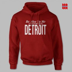 Be Nice To Me I Have A Friends In Detroit Hoodie