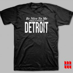 Be Nice To Me I Have A Friends In Detroit T-shirt