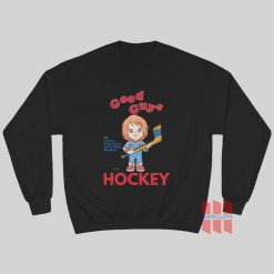 Chucky Good Guy I Am A Good Guy Let's Play Hockey Sweatshirt
