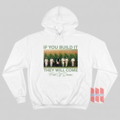 Field Of Dreams If You Build It They Will Come Hoodie
