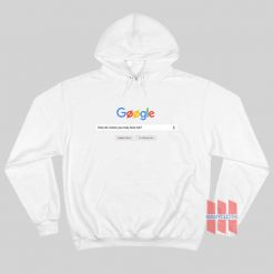 Google How Do I Know You Truly Love Me Hoodie