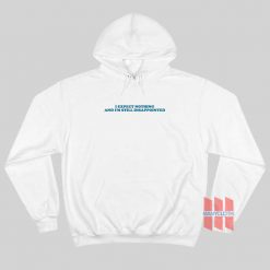I Expect Nothing and I'm Still Disappointed Hoodie