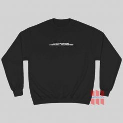 I Expect Nothing and I'm Still Disappointed Sweatshirt