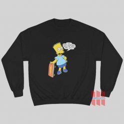 I'm Bart Simpson What The Hell Are You Sweatshirt