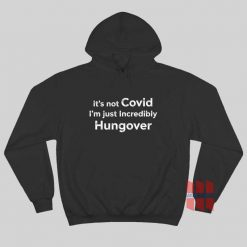 It's Not Covid I'm Just Incredibly Hungover Hoodie