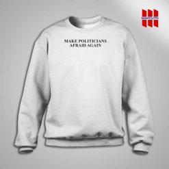 Make Politicians Afraid Again Sweatshirt