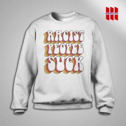 Racist People Suck Sweatshirt