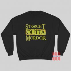 Straight Outta Mordor Lord of The Rings Sweatshirt