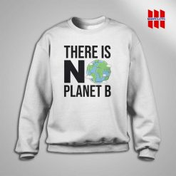 There Is No Planet B Sweatshirt