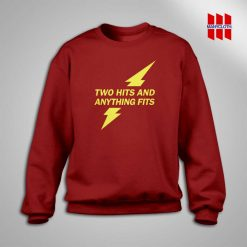 Two Hits and Anything Fits Sweatshirt