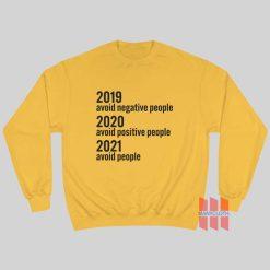 2019 Avoid Negative People 2020 Avoid Positive People 2021 Avoid People Sweatshirt