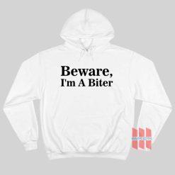 Beware I'm A Biter Hoodie