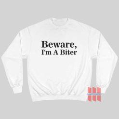 Beware I'm A Biter Sweatshirt