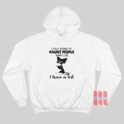 Cat I Fully Intend To Haunt People When I Die I Have A List Hoodie