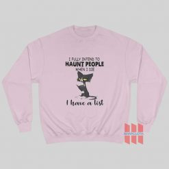 Cat I Fully Intend To Haunt People When I Die I Have A List Sweatshirt