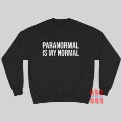 Paranormal Is My Normal Sweatshirt