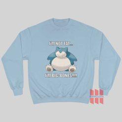 Snorlax I'm Not Fat I'm Big Bones Sweatshirt